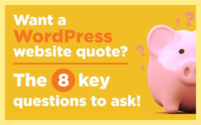 Want a WordPress website quote? The 8 Key Questions to ask