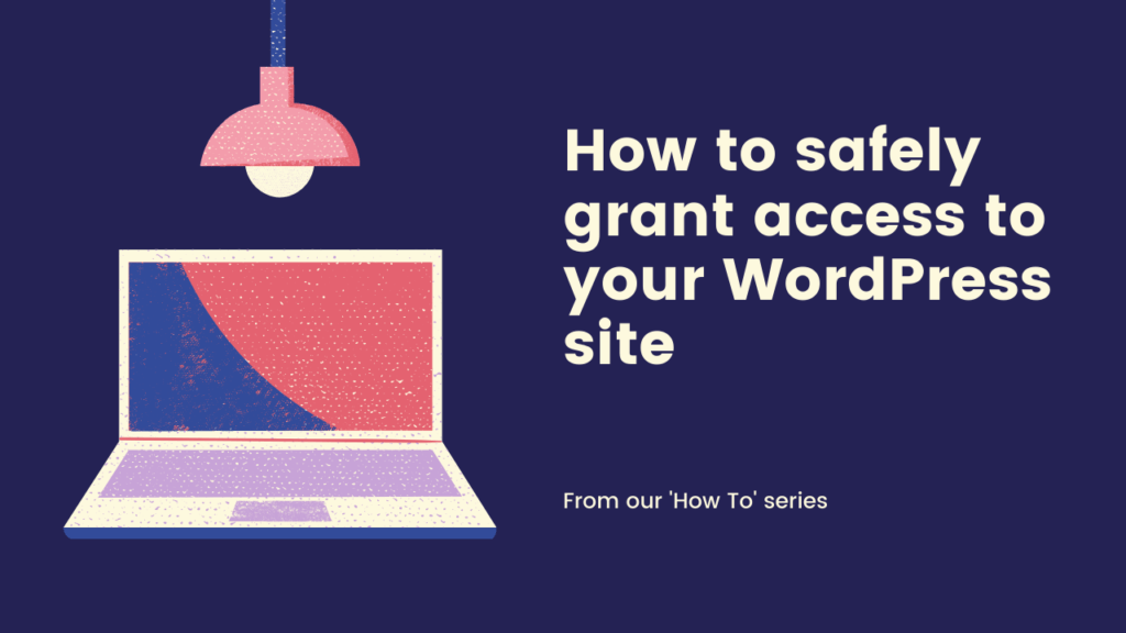 How to safely grant access to your WordPress site