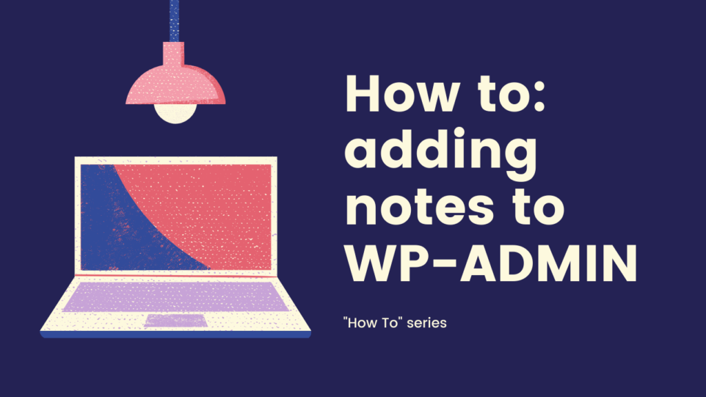 Adding notes to WP-ADMIN