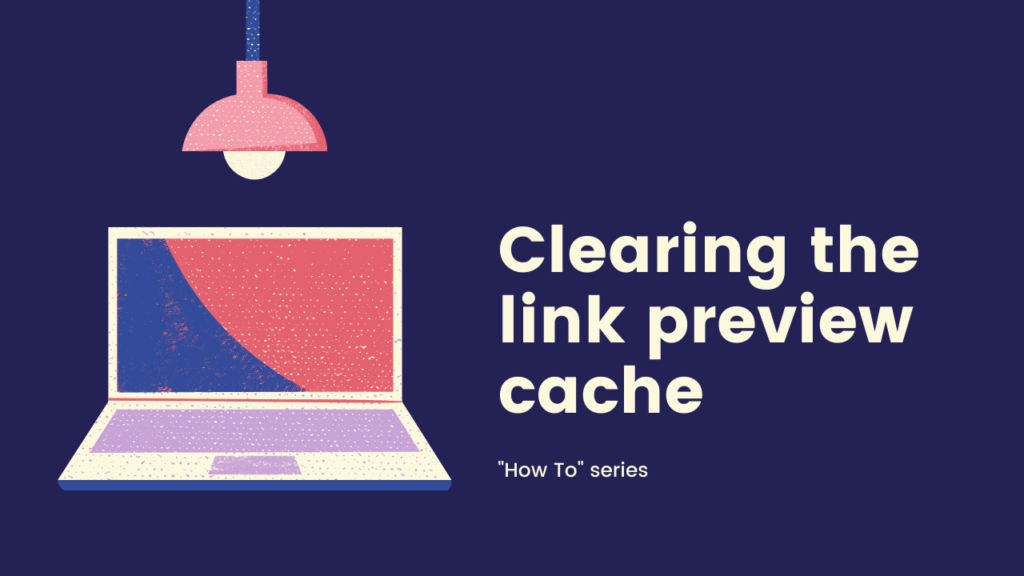 Twitter, LinkedIn, Facebook - clearing the Link Preview cache