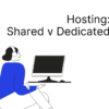 Hosting: Shared v dedicated