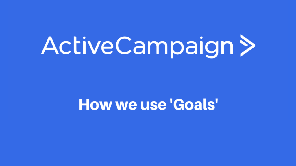 Active Campaign - how we use Goals