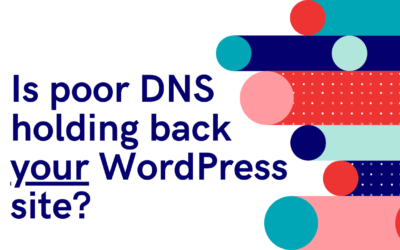 Is poor DNS holding back your WordPress site?