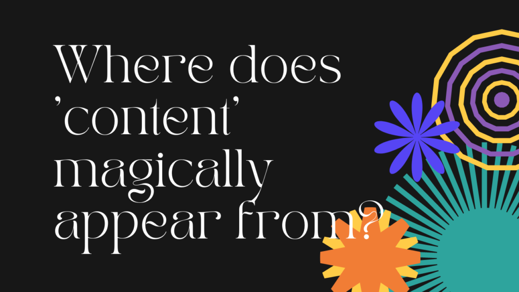 Where does content magically appear from?